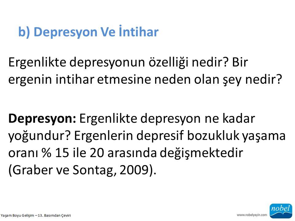 b) Depresyon Ve İntihar Ergenlikte depresyonun özelliği nedir? Bir ergenin intihar etmesine neden olan şey nedir? Depresyon: Ergenlikte depresyon ne k