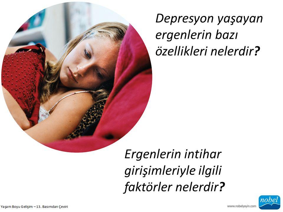 Ergenlerin intihar girişimleriyle ilgili faktörler nelerdir? Depresyon yaşayan ergenlerin bazı özellikleri nelerdir?