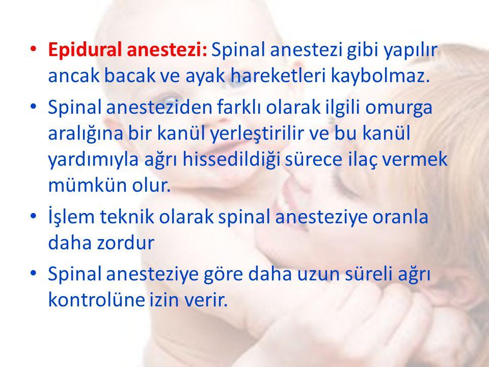 Epidural anestezi: Spinal anestezi gibi yapılır ancak bacak ve ayak hareketleri kaybolmaz. Spinal anesteziden farklı olarak ilgili omurga aralığına bi