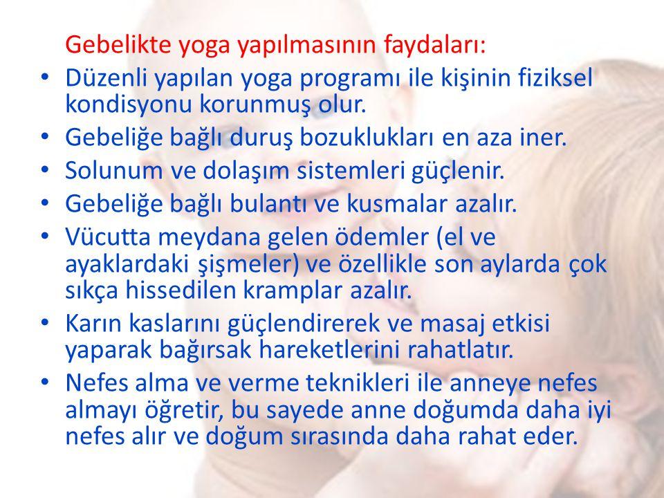 Gebelikte yoga yapılmasının faydaları: Düzenli yapılan yoga programı ile kişinin fiziksel kondisyonu korunmuş olur. Gebeliğe bağlı duruş bozuklukları