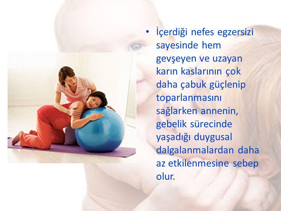 İçerdiği nefes egzersizi sayesinde hem gevşeyen ve uzayan karın kaslarının çok daha çabuk güçlenip toparlanmasını sağlarken annenin, gebelik sürecinde