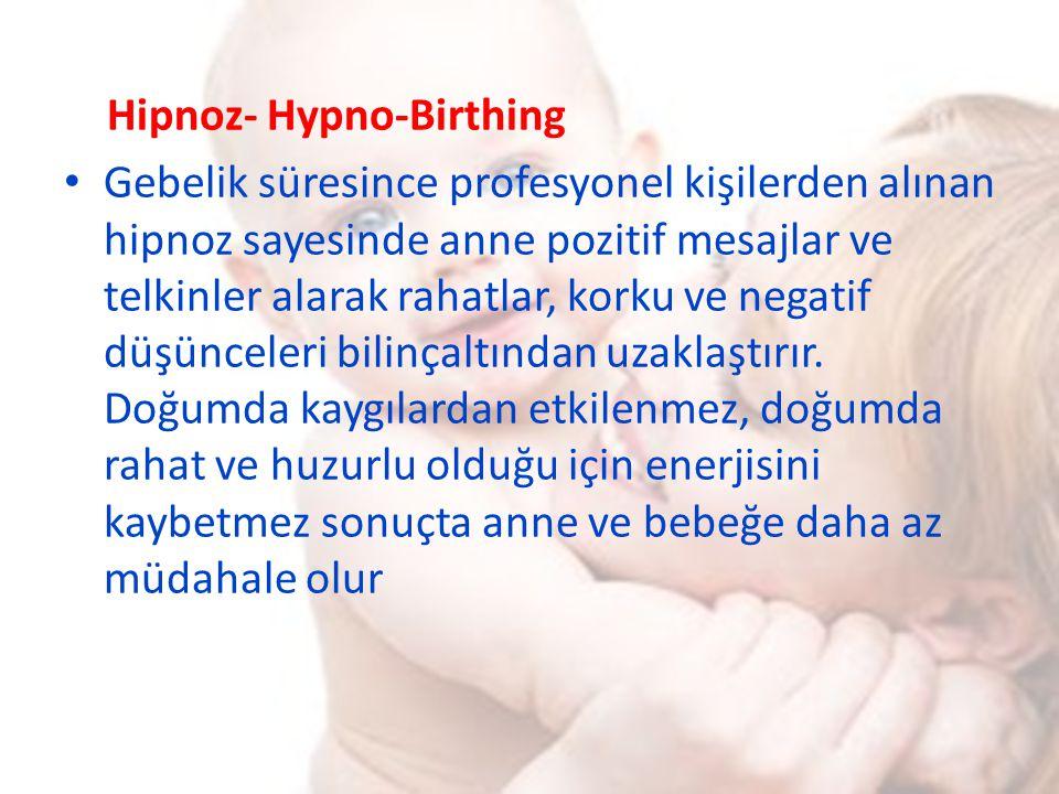 Hipnoz- Hypno-Birthing Gebelik süresince profesyonel kişilerden alınan hipnoz sayesinde anne pozitif mesajlar ve telkinler alarak rahatlar, korku ve n