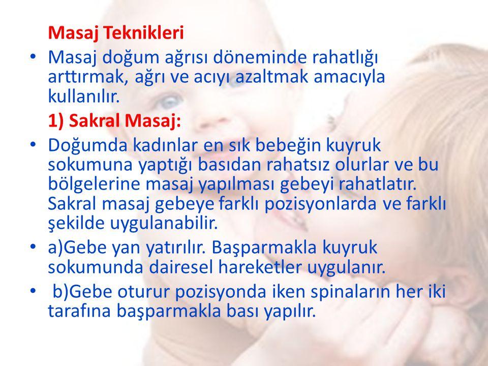 Masaj Teknikleri Masaj doğum ağrısı döneminde rahatlığı arttırmak, ağrı ve acıyı azaltmak amacıyla kullanılır. 1) Sakral Masaj: Doğumda kadınlar en sı