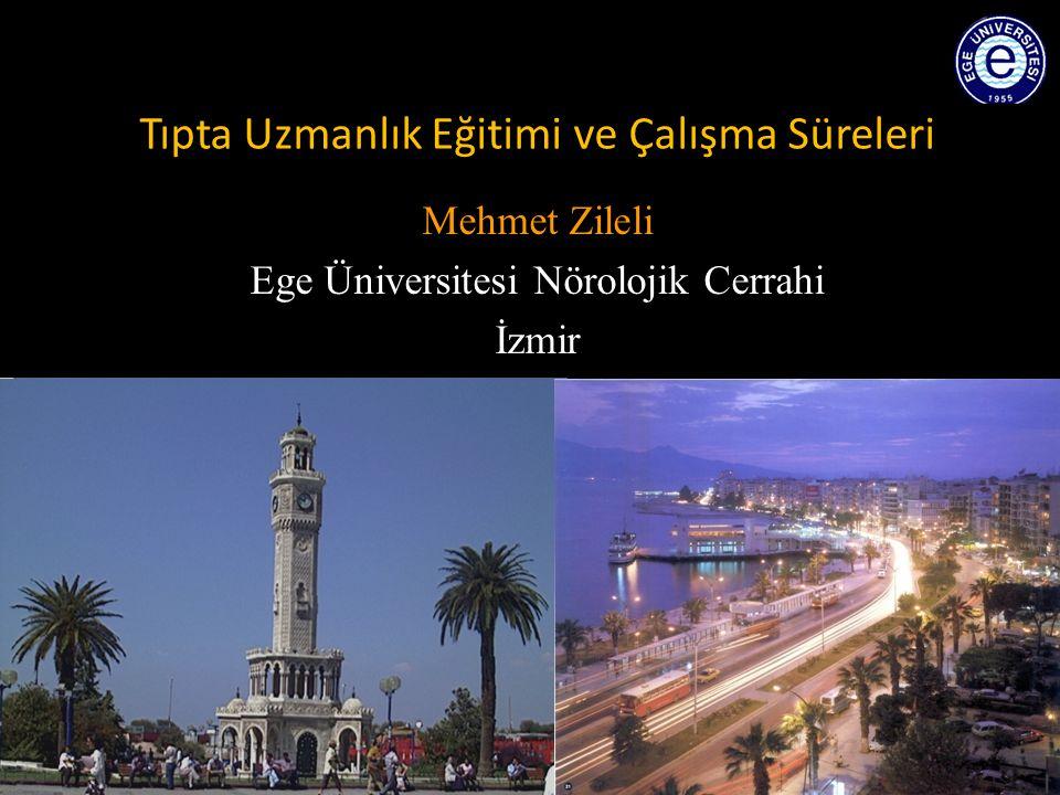 Tıpta Uzmanlık Eğitimi ve Çalışma Süreleri Mehmet Zileli Ege Üniversitesi Nörolojik Cerrahi İzmir