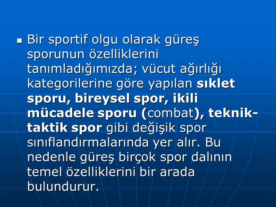 Bir sportif olgu olarak güreş sporunun özelliklerini tanımladığımızda; vücut ağırlığı kategorilerine göre yapılan sıklet sporu, bireysel spor, ikili m