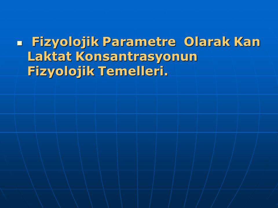 Fizyolojik Parametre Olarak Kan Laktat Konsantrasyonun Fizyolojik Temelleri. Fizyolojik Parametre Olarak Kan Laktat Konsantrasyonun Fizyolojik Temelle