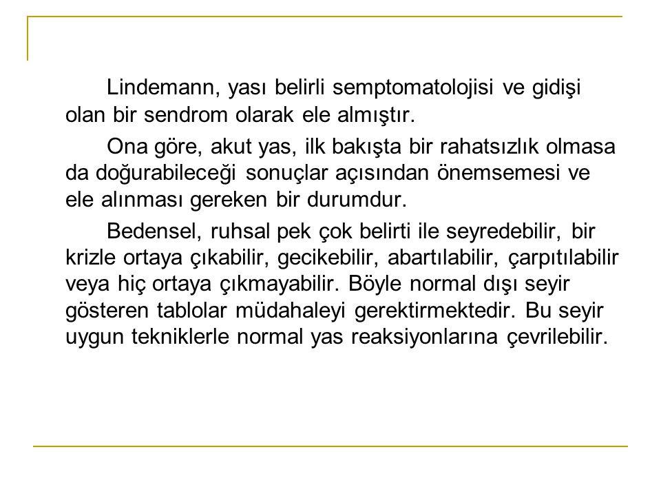 Lindemann, yası belirli semptomatolojisi ve gidişi olan bir sendrom olarak ele almıştır. Ona göre, akut yas, ilk bakışta bir rahatsızlık olmasa da doğ