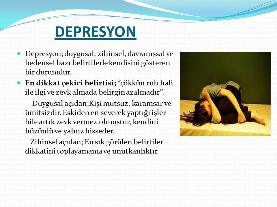 DEPRESYON Depresyon; duygusal, zihinsel, davranışsal ve bedensel bazı belirtilerle kendisini gösteren bir durumdur. En dikkat çekici belirtisi; ''çökk