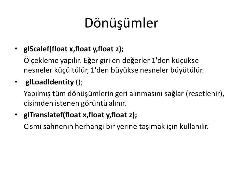 Dönüşümler glScalef(float x,float y,float z); Ölçekleme yapılır.