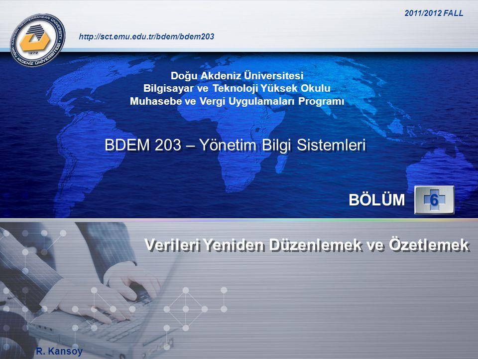LOGO http://sct.emu.edu.tr/bdem/bdem203 Verileri Yeniden Düzenlemek ve Özetlemek BÖLÜM6 Doğu Akdeniz Üniversitesi Bilgisayar ve Teknoloji Yüksek Okulu Muhasebe ve Vergi Uygulamaları Programı BDEM 203 – Yönetim Bilgi Sistemleri 2011/2012 FALL R.
