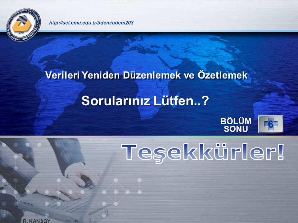 LOGO Sorularınız Lütfen..? http://sct.emu.edu.tr/bdem/bdem203 BÖLÜM SONU 6 R. KANSOY Verileri Yeniden Düzenlemek ve Özetlemek