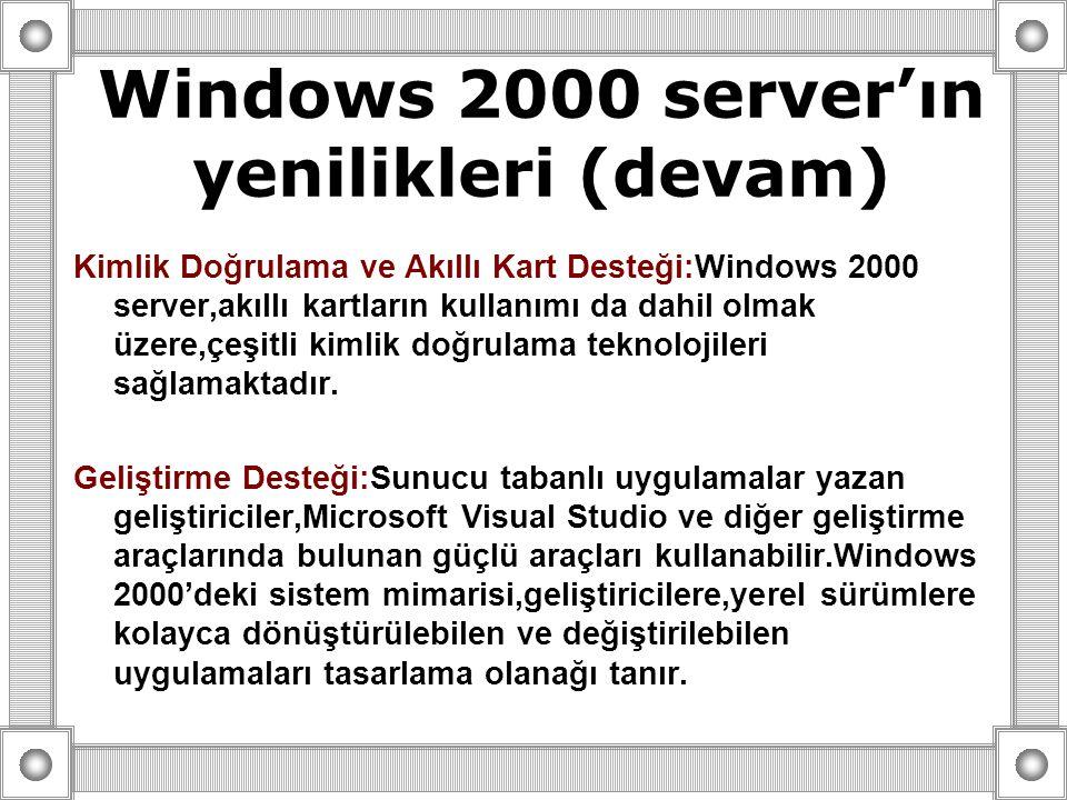 Kimlik Doğrulama ve Akıllı Kart Desteği:Windows 2000 server,akıllı kartların kullanımı da dahil olmak üzere,çeşitli kimlik doğrulama teknolojileri sağlamaktadır.