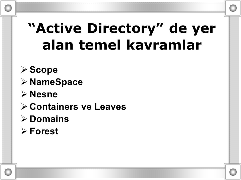""" Scope  NameSpace  Nesne  Containers ve Leaves  Domains  Forest """"Active Directory"""" de yer alan temel kavramlar"""