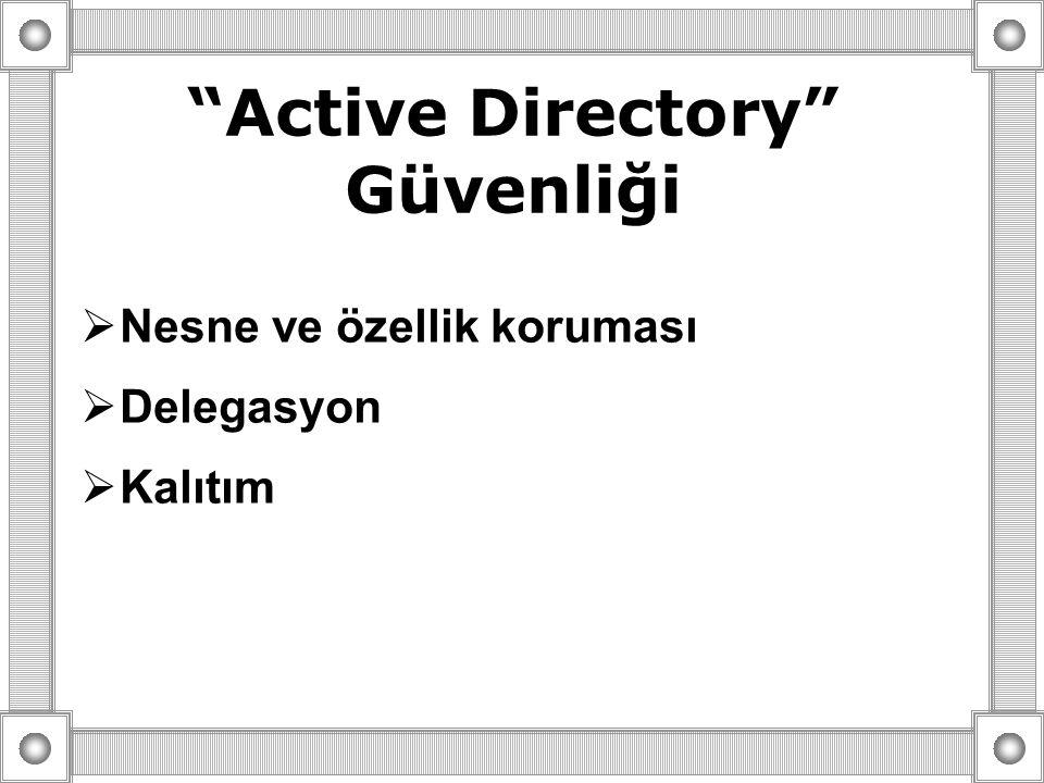 Active Directory Güvenliği  Nesne ve özellik koruması  Delegasyon  Kalıtım
