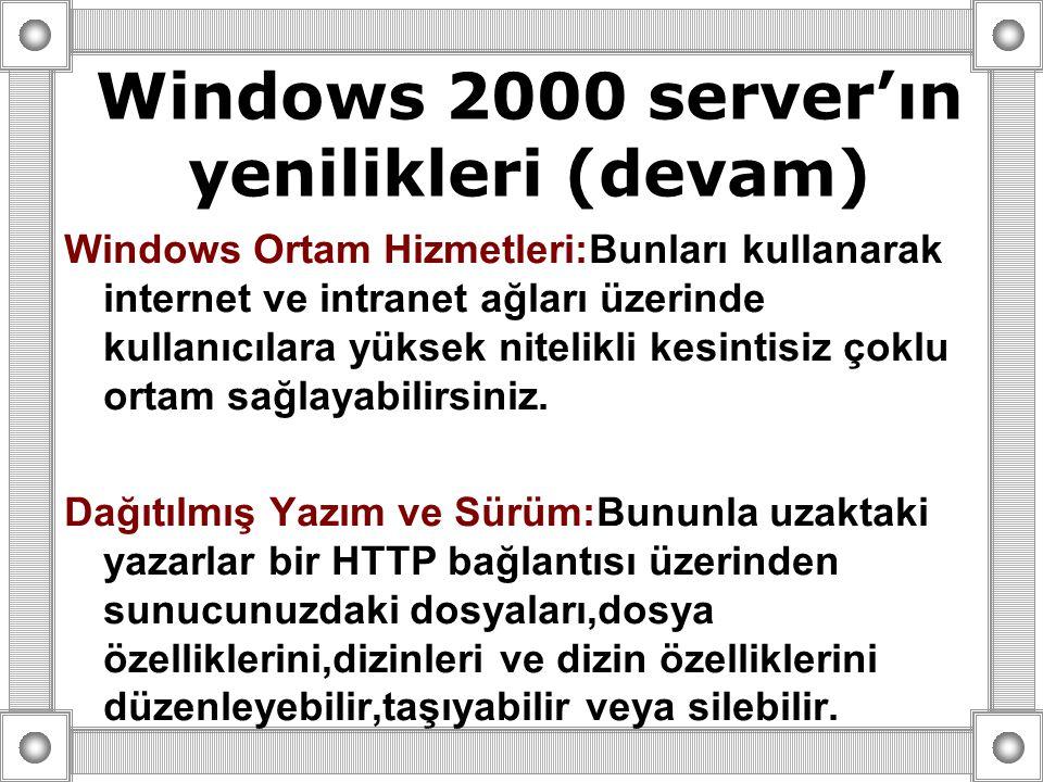 Windows Ortam Hizmetleri:Bunları kullanarak internet ve intranet ağları üzerinde kullanıcılara yüksek nitelikli kesintisiz çoklu ortam sağlayabilirsiniz.