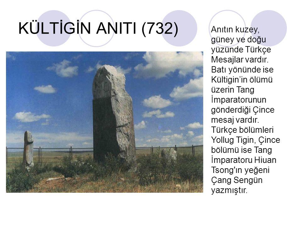 KÜLTİGİN ANITI (732) Anıtın kuzey, güney ve doğu yüzünde Türkçe Mesajlar vardır. Batı yönünde ise Kültigin'in ölümü üzerin Tang İmparatorunun gönderdi