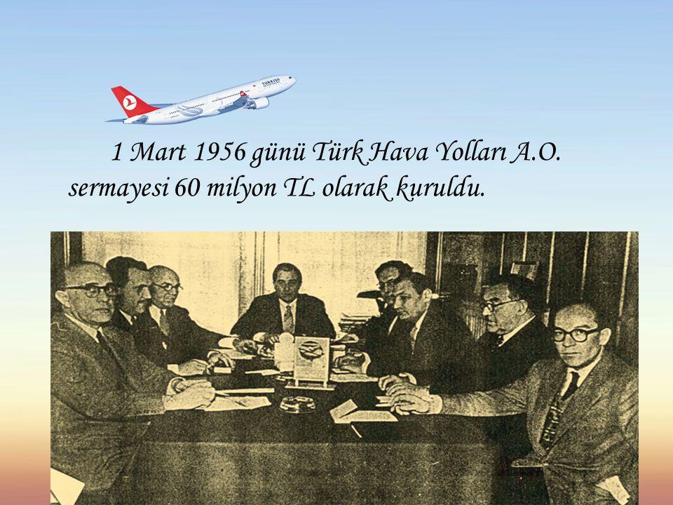 1 Mart 1956 günü Türk Hava Yolları A.O. sermayesi 60 milyon TL olarak kuruldu.