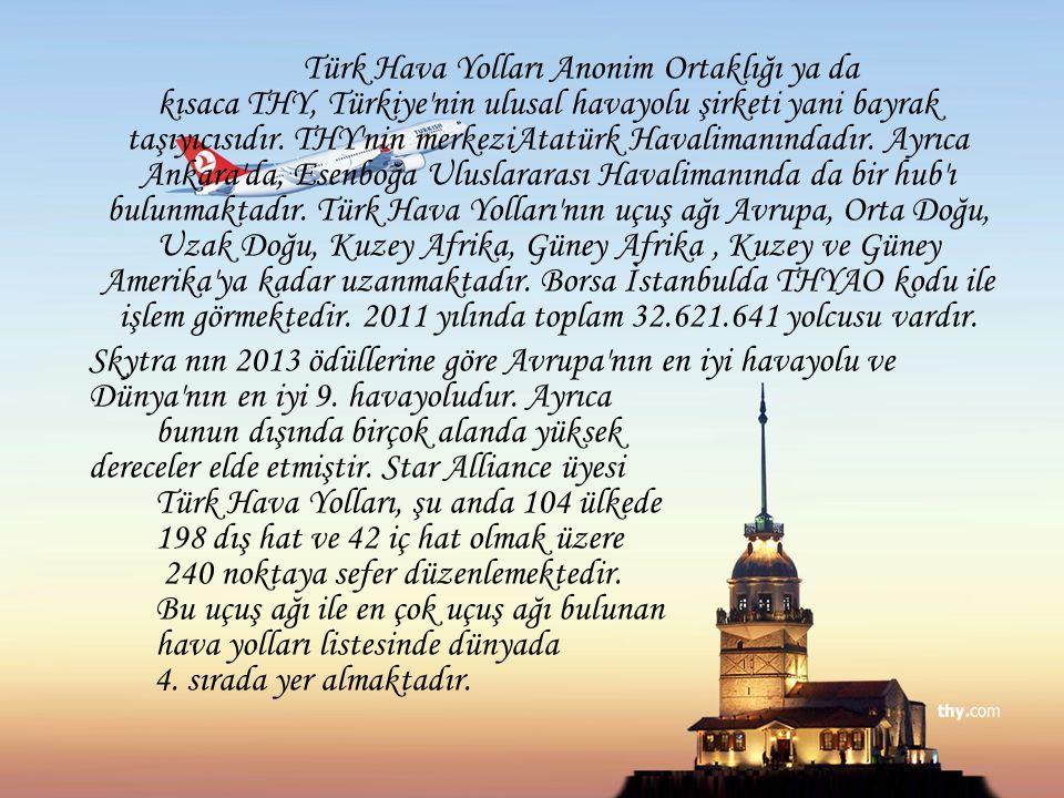 Türk Hava Yolları Anonim Ortaklığı ya da kısaca THY, Türkiye'nin ulusal havayolu şirketi yani bayrak taşıyıcısıdır. THY'nin merkeziAtatürk Havalimanın