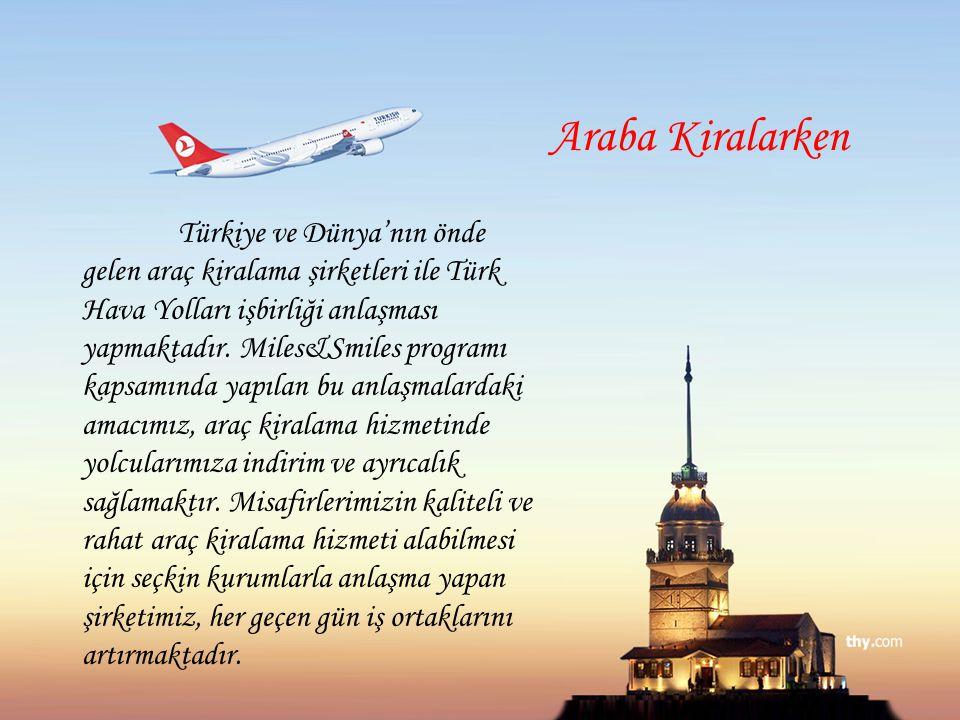Araba Kiralarken Türkiye ve Dünya'nın önde gelen araç kiralama şirketleri ile Türk Hava Yolları işbirliği anlaşması yapmaktadır. Miles&Smiles programı