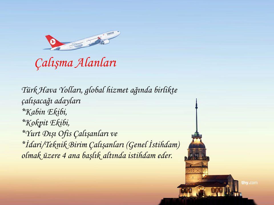 Çalışma Alanları Türk Hava Yolları, global hizmet ağında birlikte çalışacağı adayları *Kabin Ekibi, *Kokpit Ekibi, *Yurt Dışı Ofis Çalışanları ve *İda