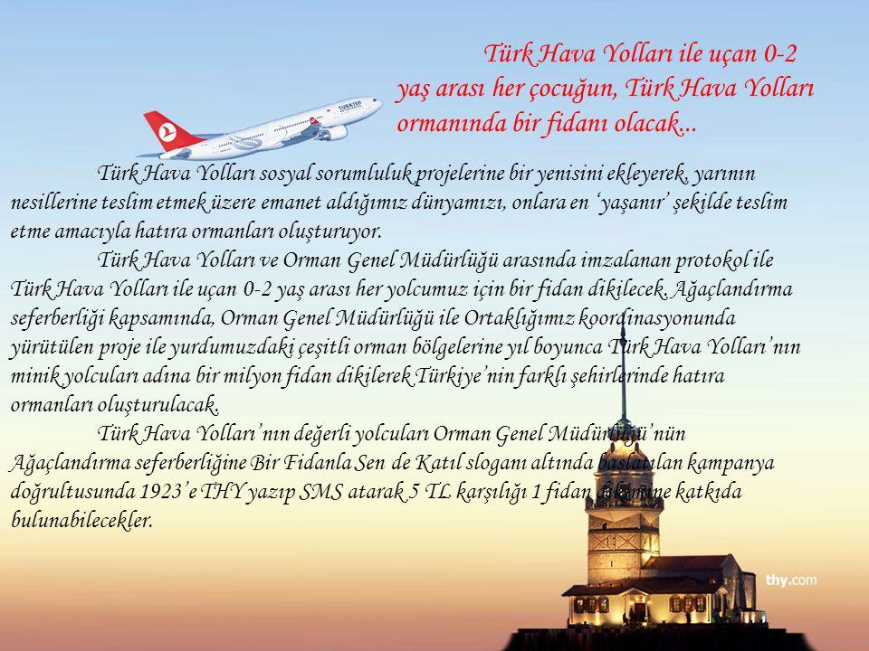 Türk Hava Yolları ile uçan 0-2 yaş arası her çocuğun, Türk Hava Yolları ormanında bir fidanı olacak... Türk Hava Yolları sosyal sorumluluk projelerine