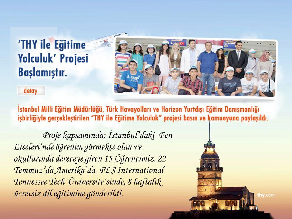 Proje kapsamında; İstanbul'daki Fen Liseleri'nde öğrenim görmekte olan ve okullarında dereceye giren 15 Öğrencimiz, 22 Temmuz'da Amerika'da, FLS Inter