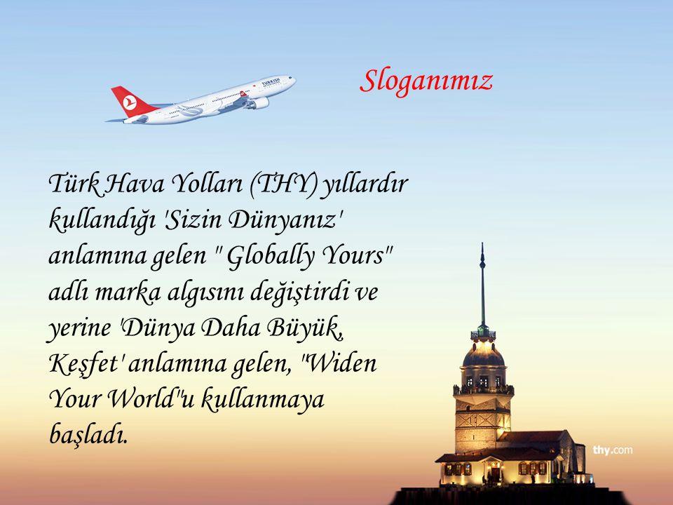 Türk Hava Yolları (THY) yıllardır kullandığı 'Sizin Dünyanız' anlamına gelen
