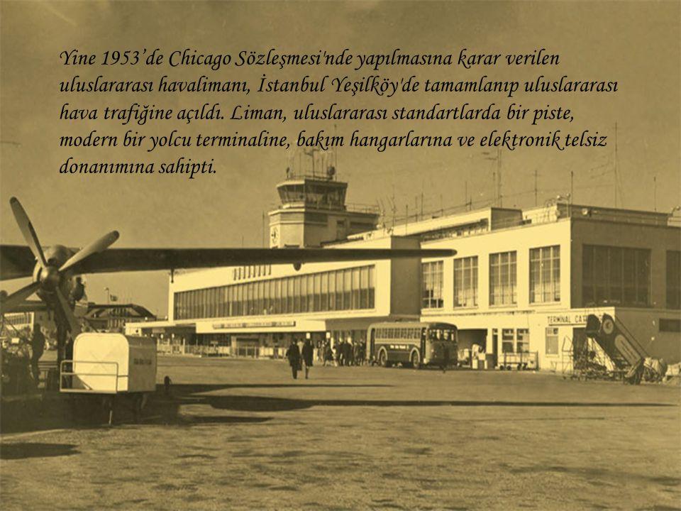 Yine 1953'de Chicago Sözleşmesi'nde yapılmasına karar verilen uluslararası havalimanı, İstanbul Yeşilköy'de tamamlanıp uluslararası hava trafiğine açı