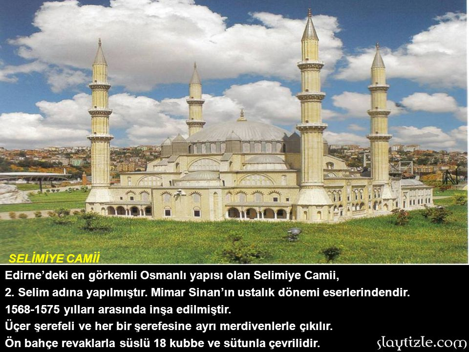 SELİMİYE CAMİİ Edirne'deki en görkemli Osmanlı yapısı olan Selimiye Camii, 2.