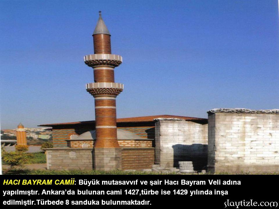 HACI BAYRAM CAMİİ: Büyük mutasavvıf ve şair Hacı Bayram Veli adına yapılmıştır.