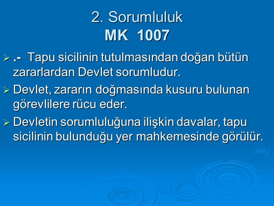 2. Sorumluluk MK 1007 .- Tapu sicilinin tutulmasından doğan bütün zararlardan Devlet sorumludur.  Devlet, zararın doğmasında kusuru bulunan görevlil