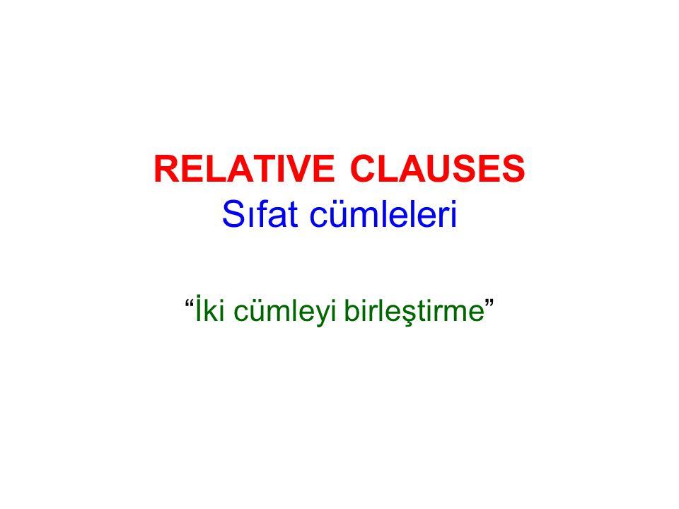 RELATIVE CLAUSES Sıfat cümleleri İki cümleyi birleştirme