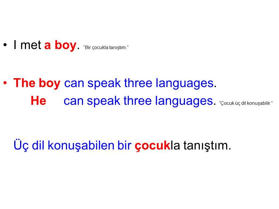 I met a boy. Bir çocukla tanıştım. The boy can speak three languages.