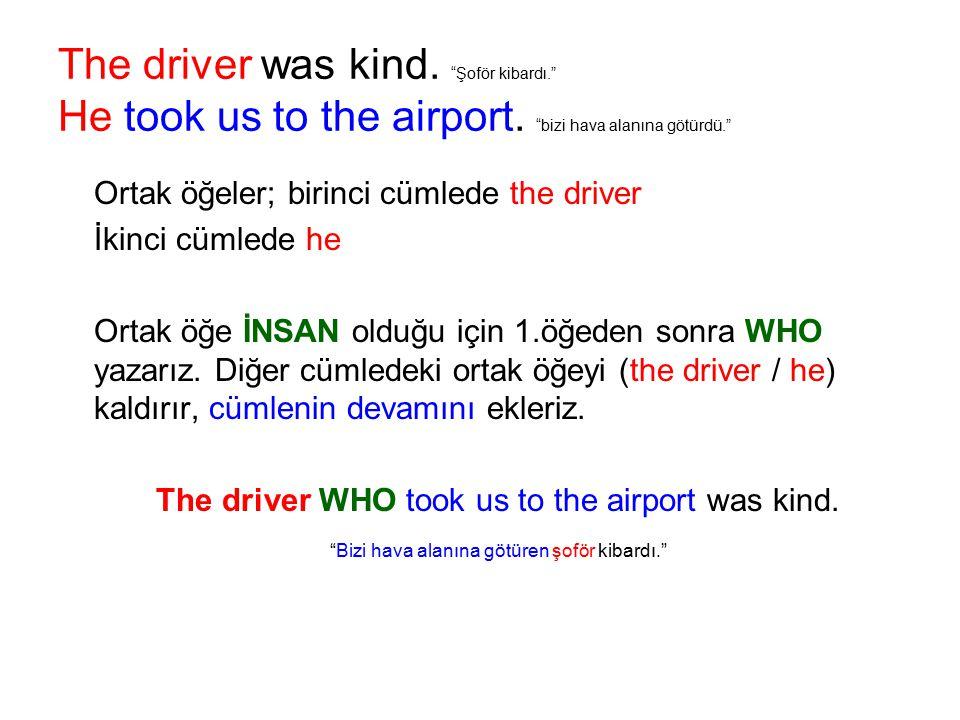 The driver was kind. Şoför kibardı. He took us to the airport.