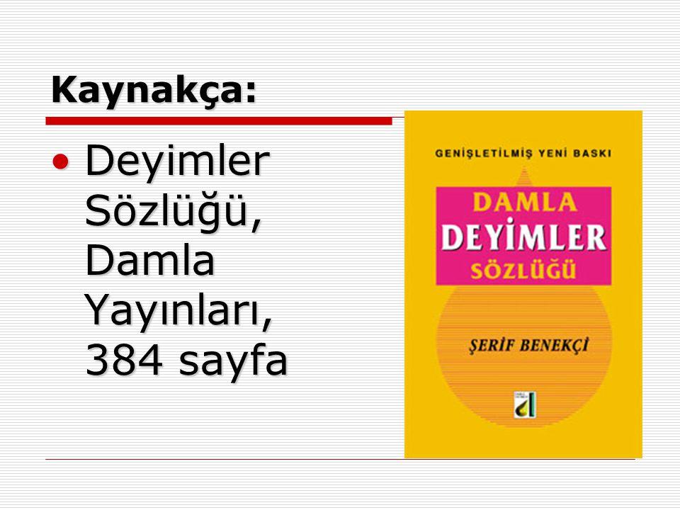 Kaynakça: Deyimler Sözlüğü, Damla Yayınları, 384 sayfa