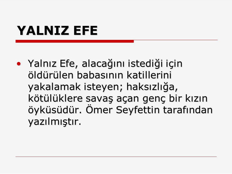 YALNIZ EFE Yalnız Efe, alacağını istediği için öldürülen babasının katillerini yakalamak isteyen; haksızlığa, kötülüklere savaş açan genç bir kızın öy