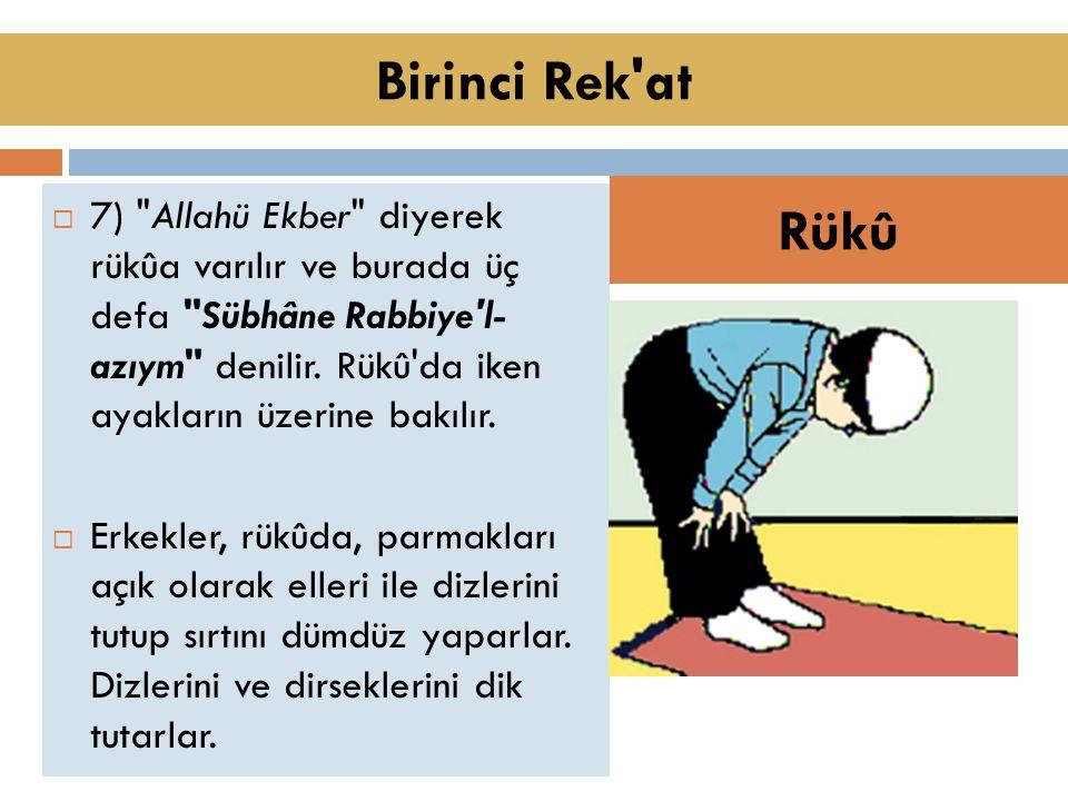  7) Allahü Ekber diyerek rükûa varılır ve burada üç defa Sübhâne Rabbiye l- azıym denilir.