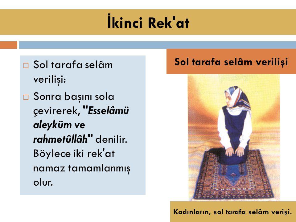 Sol tarafa selâm verilişi:  Sonra başını sola çevirerek, Esselâmü aleyküm ve rahmetûllâh denilir.