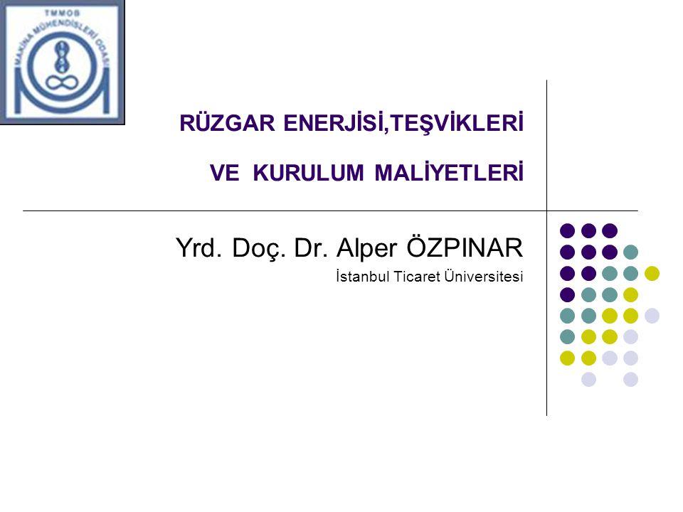 RÜZGAR ENERJİSİ,TEŞVİKLERİ VE KURULUM MALİYETLERİ Yrd. Doç. Dr. Alper ÖZPINAR İstanbul Ticaret Üniversitesi