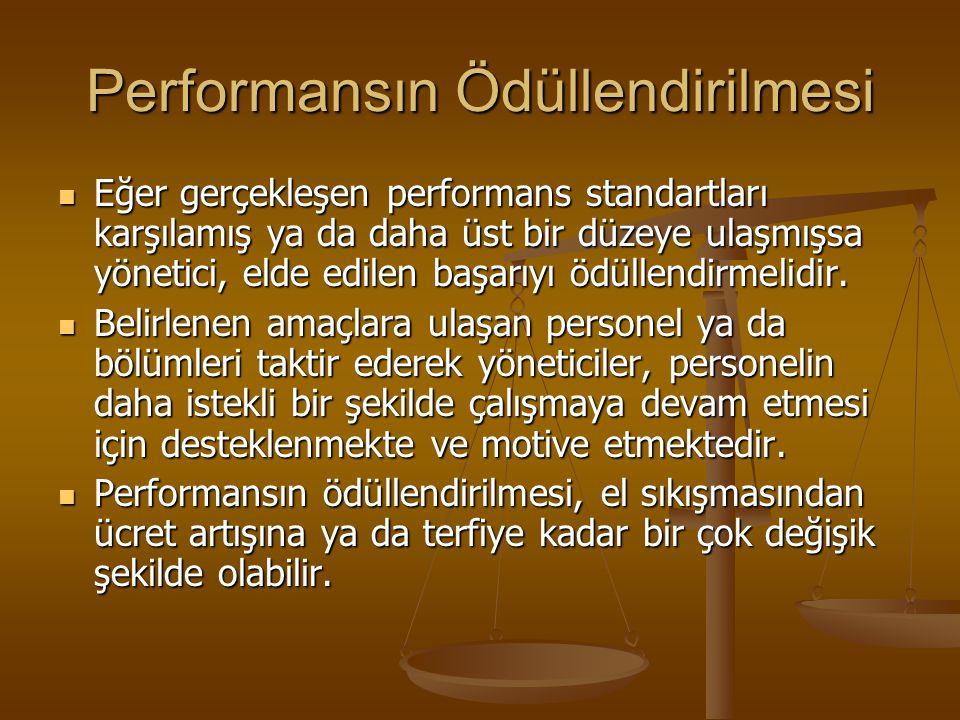 Performansın Ödüllendirilmesi Eğer gerçekleşen performans standartları karşılamış ya da daha üst bir düzeye ulaşmışsa yönetici, elde edilen başarıyı ö