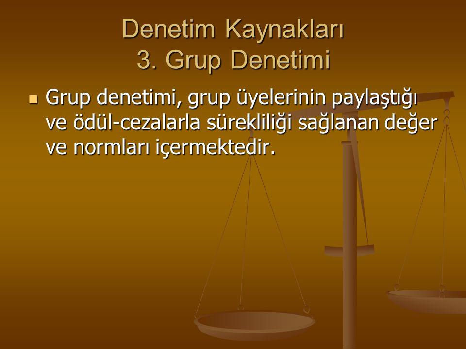 Denetim Kaynakları 3. Grup Denetimi Grup denetimi, grup üyelerinin paylaştığı ve ödül-cezalarla sürekliliği sağlanan değer ve normları içermektedir. G