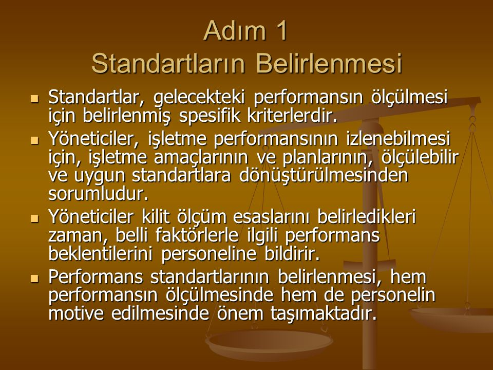 Adım 1 Standartların Belirlenmesi Standartlar, gelecekteki performansın ölçülmesi için belirlenmiş spesifik kriterlerdir. Standartlar, gelecekteki per