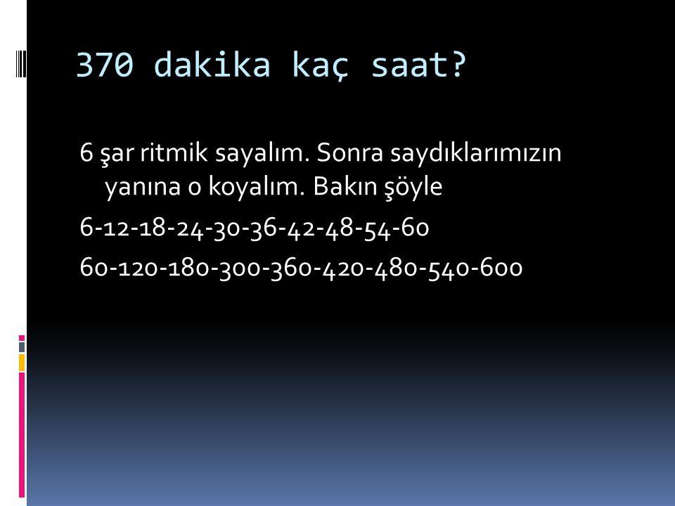 Örnek soru Saatteki hızı 78 km olan bir iki şehrin arasını 370 dakikada almıştır. Bu araç kaç saat kaç dakikada gideceği yere varmıştır?