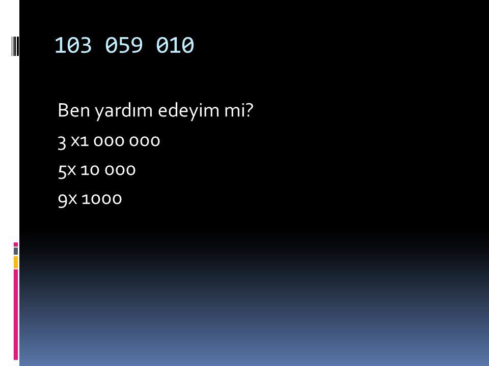 Aşağıda verilen sayıların Basamak değerlerini bulabilir miyiz? 3,5,9 103 059 010 Haydi bunları sizler bulun
