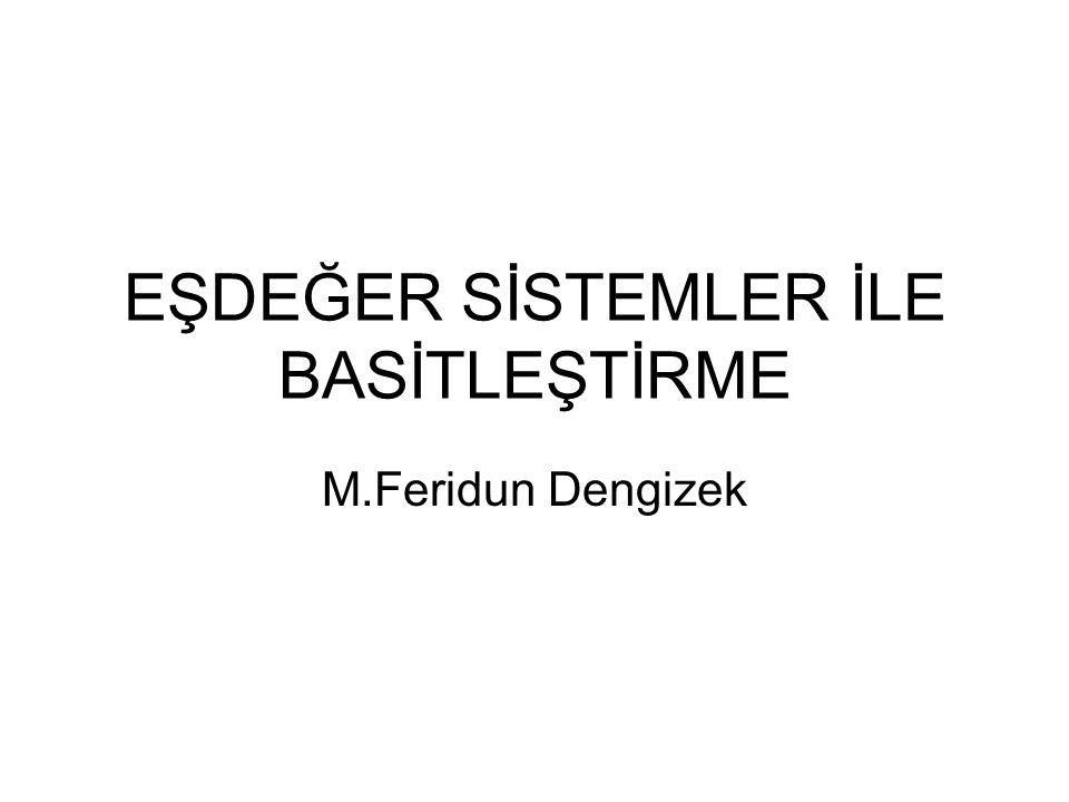 EŞDEĞER SİSTEMLER İLE BASİTLEŞTİRME M.Feridun Dengizek