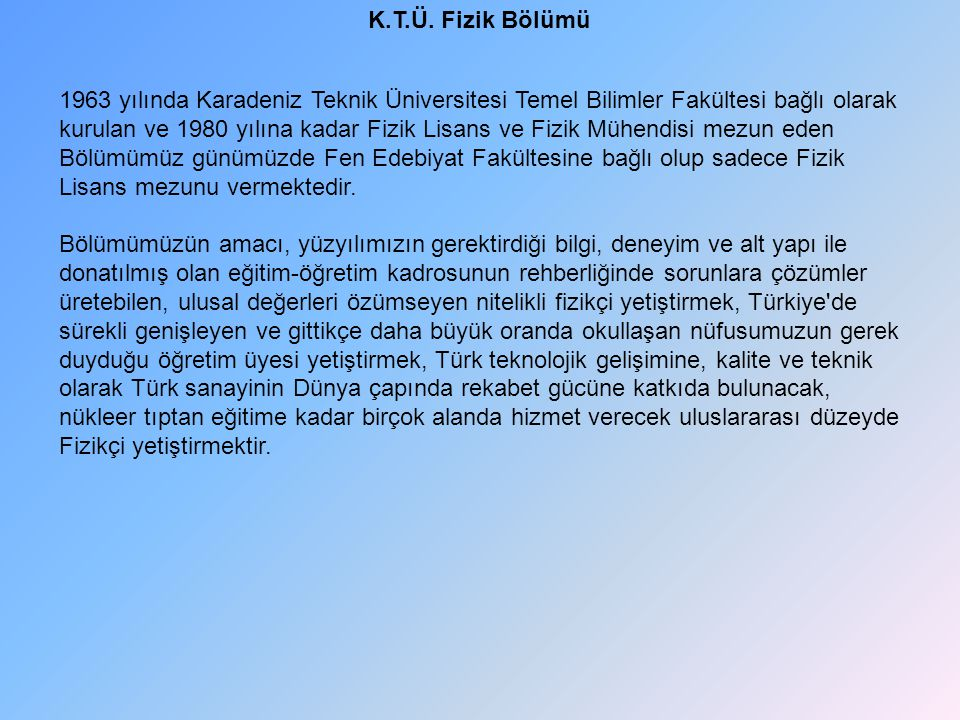 1963 yılında Karadeniz Teknik Üniversitesi Temel Bilimler Fakültesi bağlı olarak kurulan ve 1980 yılına kadar Fizik Lisans ve Fizik Mühendisi mezun ed