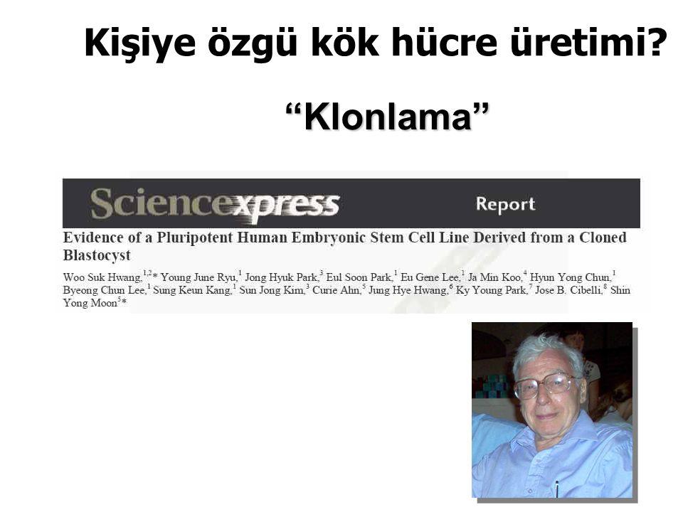 """Kişiye özgü kök hücre üretimi? """"I do not know anyone worth cloning…"""" (Klonlamaya değer bir kişi tanımıyorum) Robert G. Edwards """"Klonlama"""""""
