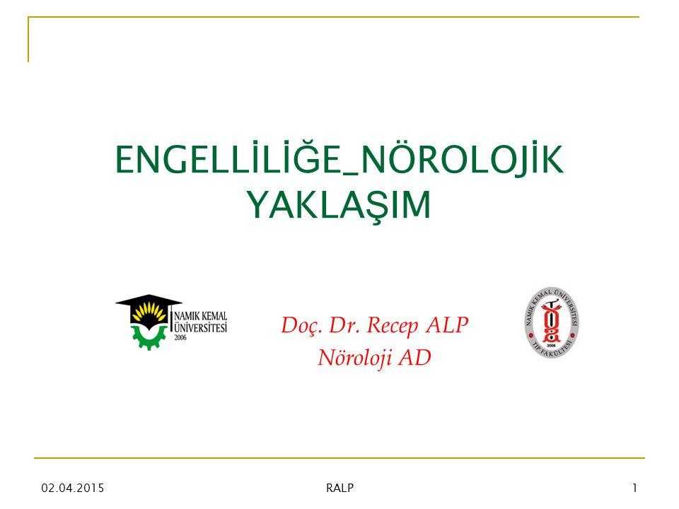 ENGELL İ L İĞ E_NÖROLOJ İ K YAKLA Ş IM Doç. Dr. Recep ALP Nöroloji AD 02.04.20151 RALP