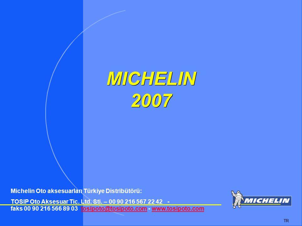 TOSIP otomotiv MICHELIN 2007 TR Michelin Oto aksesuarları Türkiye Distribütörü: TOSIP Oto Aksesuar Tic. Ltd. Sti. – 00 90 216 567 22 42 - faks 00 90 2