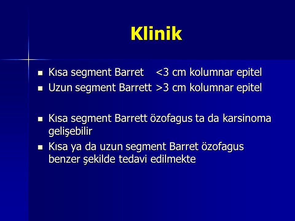 Klinik Kısa segment Barret <3 cm kolumnar epitel Kısa segment Barret <3 cm kolumnar epitel Uzun segment Barrett >3 cm kolumnar epitel Uzun segment Bar